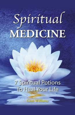 Spiritual Medicine: 7 Spiritual Potions to Heal Your Life (BOK)