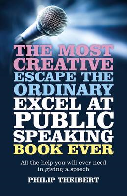 The Most Creative, Escape the Ordinary, Excel at Public Speaking Book Ever: All the Help You Will Ev (BOK)