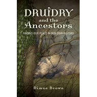 Druidry and the Ancestors: Finding Our Place in Our Own History (BOK)