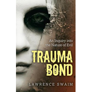 Trauma Bond: An Inquiry into the Nature of Evil (BOK)