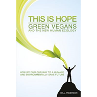 This is Hope: Green Vegans and the New Human Ecology: How We Find Our Way to a Humane and Environmen (BOK)
