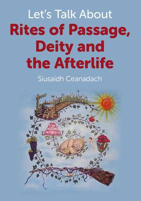 Let's Talk About Rites of Passage, Deity and the Afterlife (BOK)
