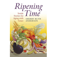 Ripening Time: Inside Stories for Aging with Grace (BOK)