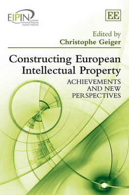 Constructing European Intellectual Property: Achievements and New Perspectives (BOK)