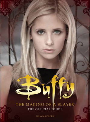 Buffy the Vampire Slayer - The Making of a Slayer: The Official Guide (BOK)
