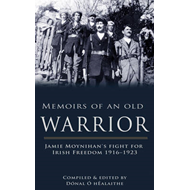 Memoirs of an Old Warrior: Jamie Moynihan's Fight for Irish Freedom 1916-1923 (BOK)