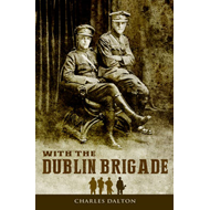 With the Dublin Brigade:: Espionage and Assasination with Michael Collins' Intelligence Unit (BOK)