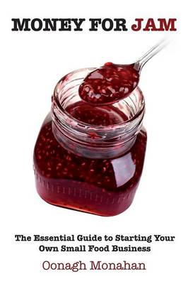 Money for Jam: The Essential Guide to Starting Your Own Small Food Business (BOK)