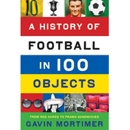 A History of Football in 100 Objects (BOK)