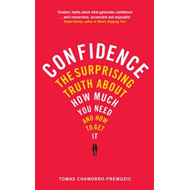 Confidence: The Surprising Truth About How Much You Need - and How to Get it (BOK)