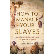 How to Manage Your Slaves by Marcus Sidonius Falx (BOK)