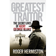 The Greatest Traitor: The Secret Lives of Agent George Blake (BOK)