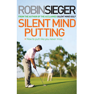 Silent Mind Putting: How To Putt Like You Never Miss (BOK)