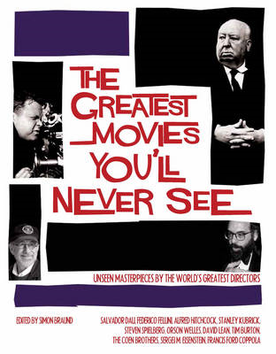The Greatest Movies You'll Never See: Unseen Masterpieces by the World's Greatest Directors (BOK)