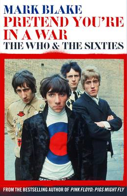 Pretend You're in a War: The Who and the Sixties (BOK)