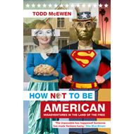 How Not to be American: Misadventures in the Land of the Free (BOK)