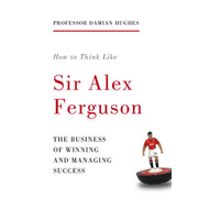 How to Think Like Sir Alex Ferguson (BOK)