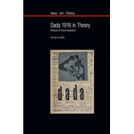 Dada 1916 in Theory: Practices of Critical Resistance (BOK)