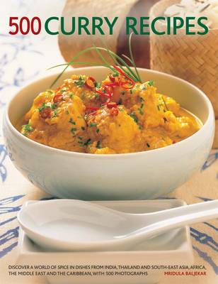 500 Curry recipes: Discover a World of Spice in Dishes from India, Thailand and South-East Asia, the (BOK)