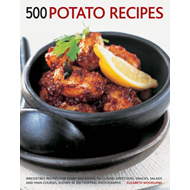 500 Potato Recipes: Irresistible Recipes for Every Occasion, Including Appetizers, Snacks, Salads an (BOK)
