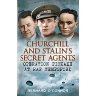 Churchill and Stalin's Secret Agents: Operation Pickaxe at RAF Tempsford (BOK)