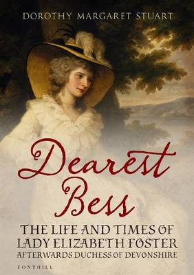 Dearest Bess: The Life and Times of Lady Elizabeth Foster Afterwards Duchess of Devonshire (BOK)