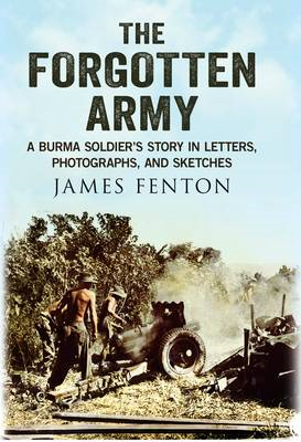 The Forgotten Army: A Burma Soldier's Story in Letters, Photographs and Sketches (BOK)