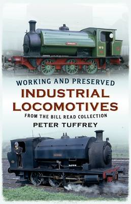 Working and Preserved Industrial Locomotives: From the Bill Reed Collection (BOK)