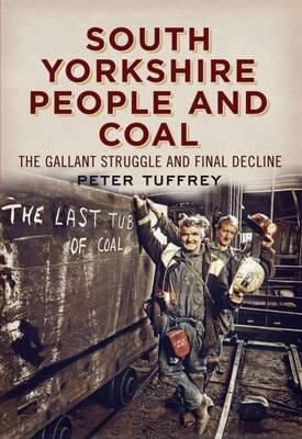 South Yorkshire People and Coal: The Gallant Struggle and Final Decline (BOK)