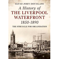 A History of  Liverpool Waterfront 1850-1890: The Struggle for Organisation (BOK)