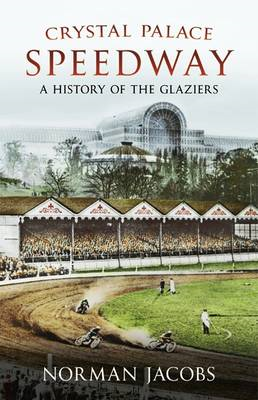 Crystal Palace Speedway: A History of the Glaziers (BOK)