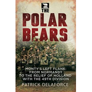 The Polar Bears: Monty's Left Flank: from Normandy to the Relief of Holland with the 49th Division (BOK)