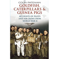Goldfish Caterpillars and Guinea Pigs: Second World War Aircrew Who Experienced Life Saving Events (BOK)