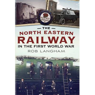The North Eastern Railway in the First World War (BOK)