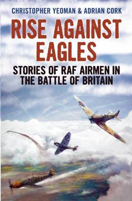 Rise Against Eagles: Stories of RAF Airmen in the Battle of Britain (BOK)