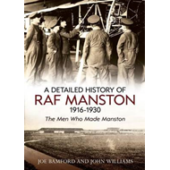 A Detailed History of RAF Manston 1916-1930: The Men Who Made Manston (BOK)