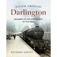 Steam Around Darlington: Railways in the North East in the 1960s (BOK)