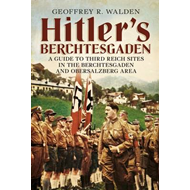 Hitler's Berchtesgaden: A Guide to Third Reich Sites in the Berchtesgaden and Obersalzberg Area (BOK)