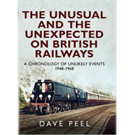 The Unusual and the Unexpected on British Railways: A Chronology of Unlikely Events 1948-1968 (BOK)
