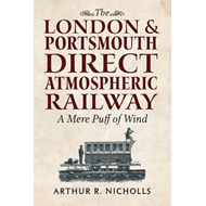 The London & Portsmouth Direct Atmospheric Railway: 'A Mere Puff of Wind' (BOK)