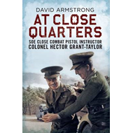 At Close Quarters: SOE Close Combat Pistol Instructor Colonel Hector Grant-Taylor (BOK)