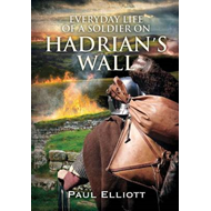Everyday Life of a Soldier on Hadrian's Wall (BOK)