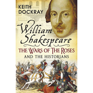 William Shakespeare, the Wars of the Roses and the Historian (BOK)
