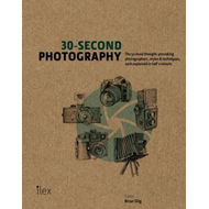 30-Second Photography: The 50 most thought-provoking photographers, styles and techniques each expla (BOK)