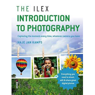 The Ilex Introduction to Photography: Capturing the Moment Every Time, Whatever Camera You Have (BOK)