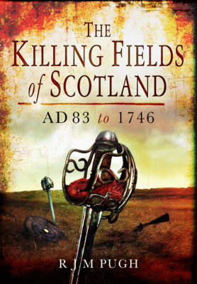 Killing Fields of Scotland: AD83 to 1746 (BOK)