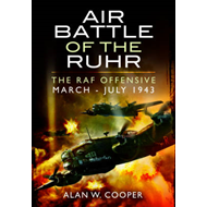 Air Battle of the Ruhr: RAF Offensive March - July 1943 (BOK)