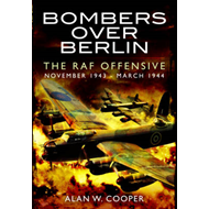 Bombers Over Berlin: The RAF Offensive November 1943 - March 1944 (BOK)