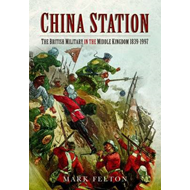 China Station: The British Military in the Middle Kingdom 1839  -  1997 (BOK)