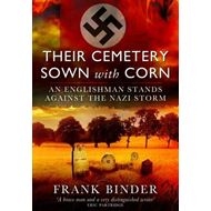 Their Cemetery Sown with Corn: An Englishman Stands Against the Nazi Storm (BOK)